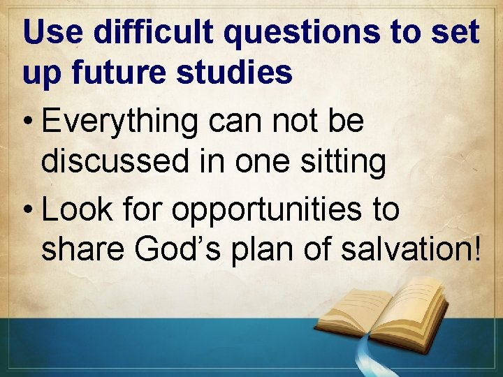 Use difficult questions to set up future studies • Everything can not be discussed