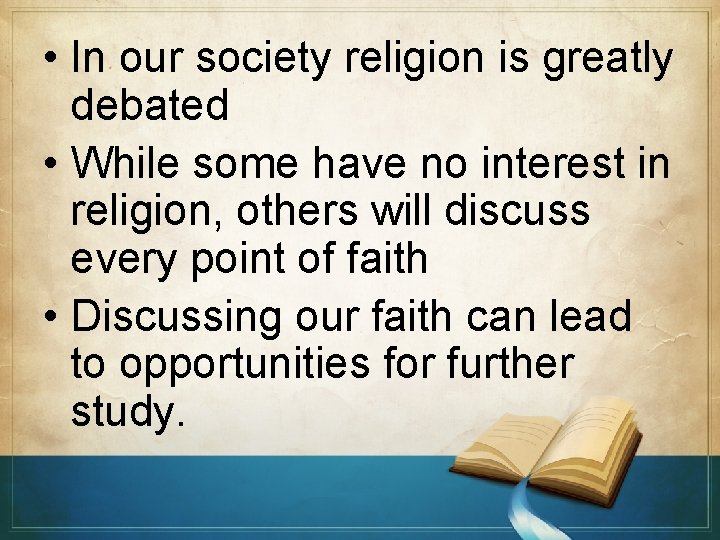 • In our society religion is greatly debated • While some have no