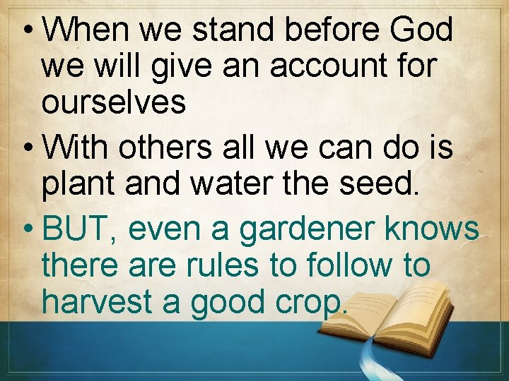 • When we stand before God we will give an account for ourselves