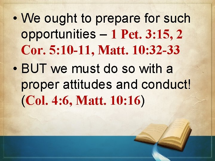 • We ought to prepare for such opportunities – 1 Pet. 3: 15,