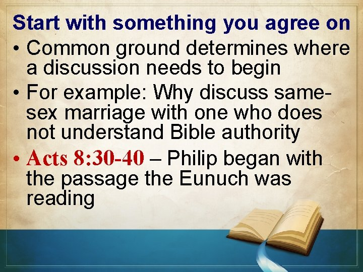 Start with something you agree on • Common ground determines where a discussion needs