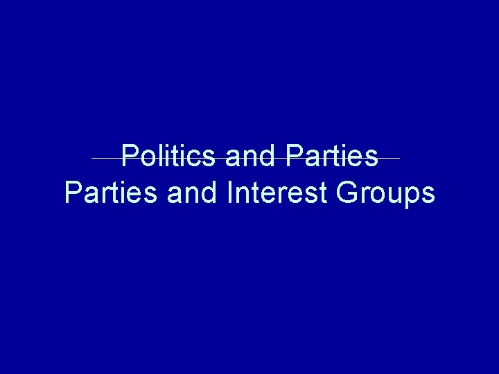 Politics and Parties and Interest Groups