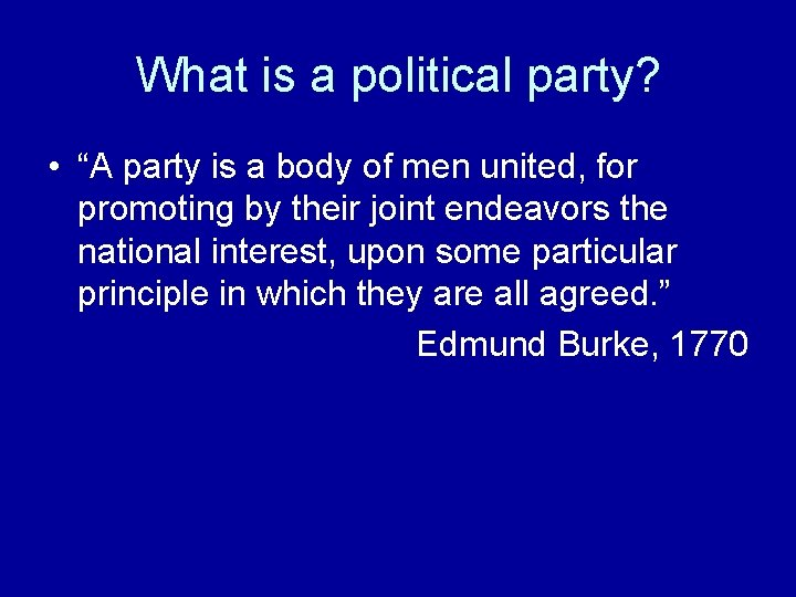 """What is a political party? • """"A party is a body of men united,"""