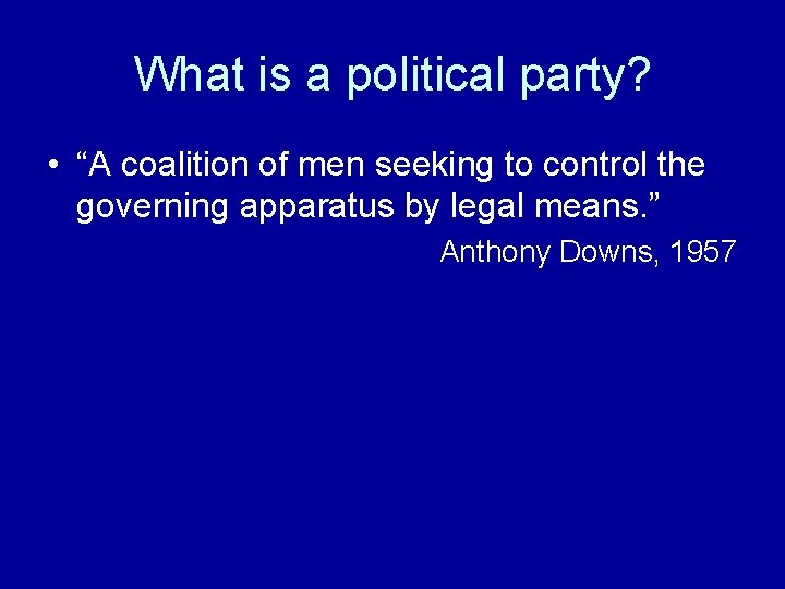 """What is a political party? • """"A coalition of men seeking to control the"""