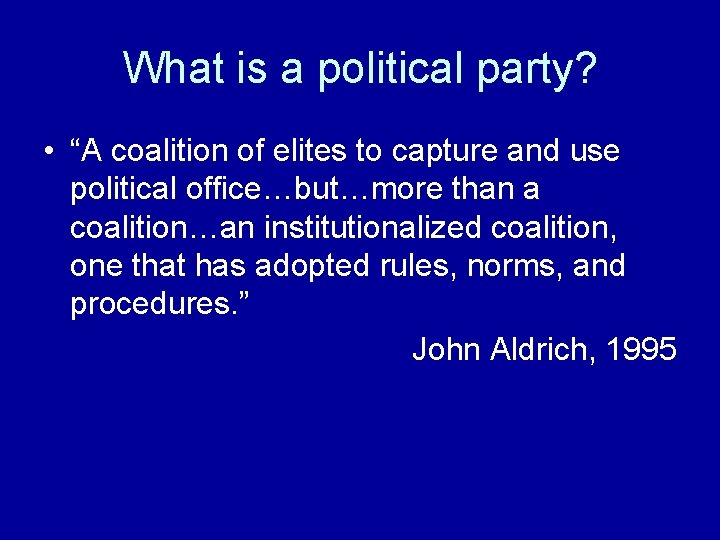 """What is a political party? • """"A coalition of elites to capture and use"""