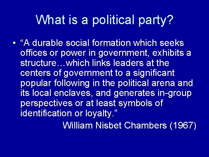"""What is a political party? • """"A durable social formation which seeks offices or"""