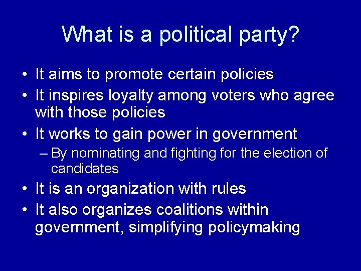 What is a political party? • It aims to promote certain policies • It