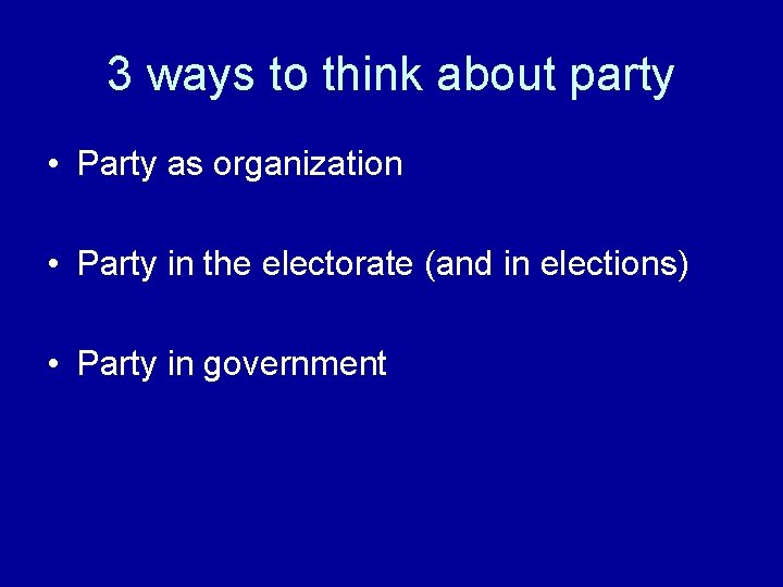 3 ways to think about party • Party as organization • Party in the