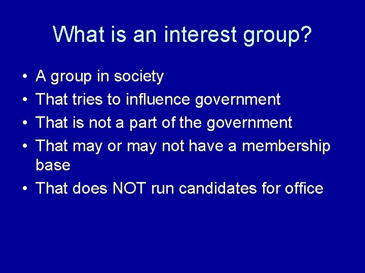 What is an interest group? • • A group in society That tries to
