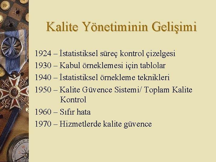Kalite Yönetiminin Gelişimi 1924 – İstatistiksel süreç kontrol çizelgesi 1930 – Kabul örneklemesi için