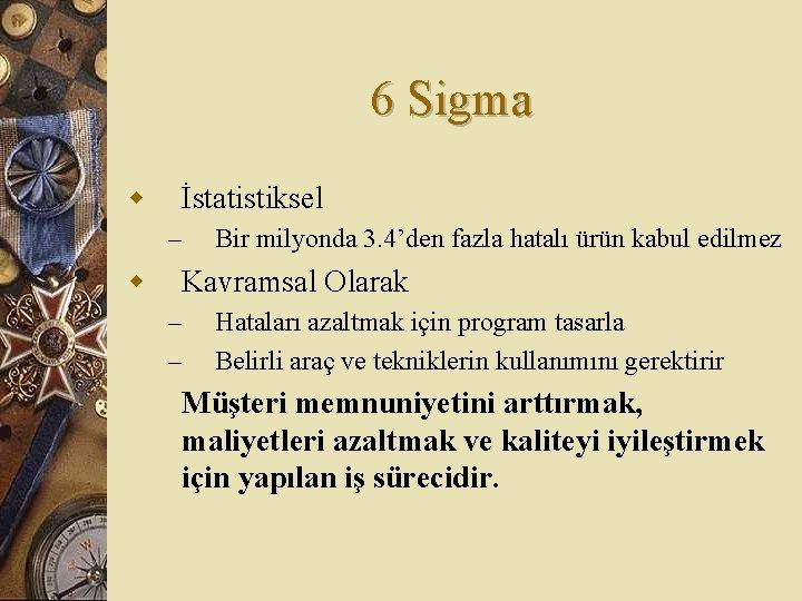 6 Sigma w İstatistiksel – w Bir milyonda 3. 4'den fazla hatalı ürün kabul