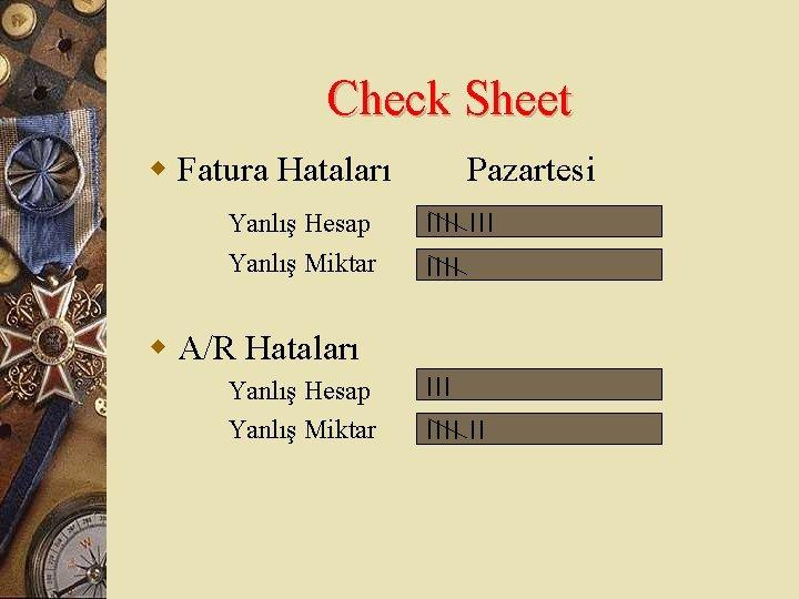 Check Sheet w Fatura Hataları Pazartesi Yanlış Hesap      Yanlış Miktar      w A/R