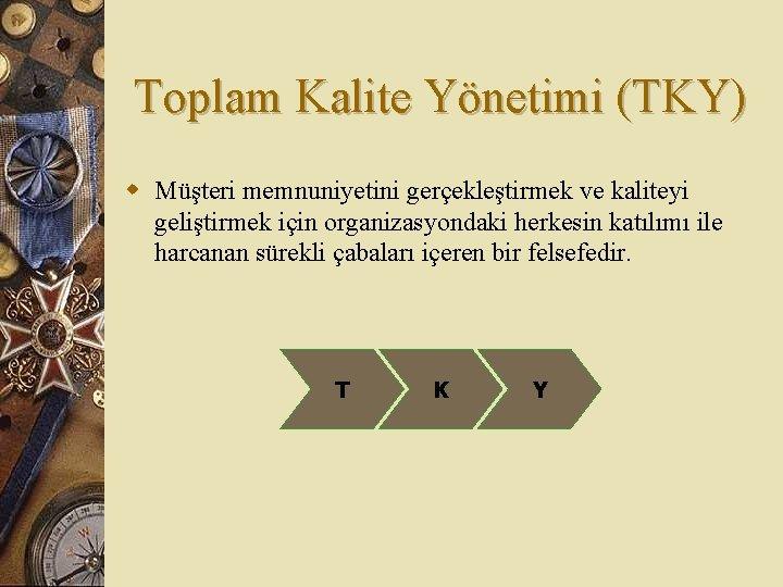 Toplam Kalite Yönetimi (TKY) w Müşteri memnuniyetini gerçekleştirmek ve kaliteyi geliştirmek için organizasyondaki herkesin