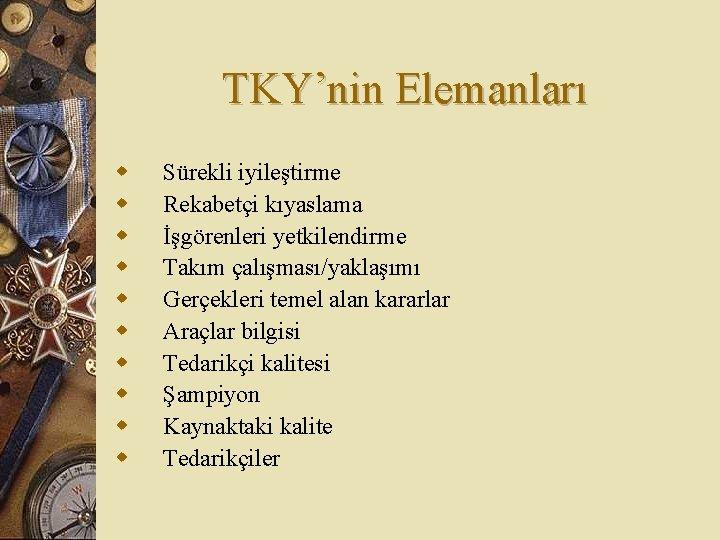TKY'nin Elemanları w w w w w Sürekli iyileştirme Rekabetçi kıyaslama İşgörenleri yetkilendirme Takım