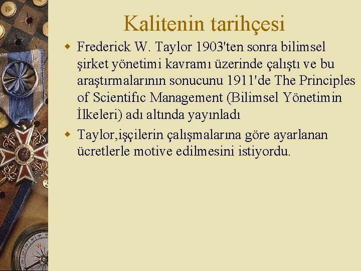 Kalitenin tarihçesi w Frederick W. Taylor 1903'ten sonra bilimsel şirket yönetimi kavramı üzerinde çalıştı