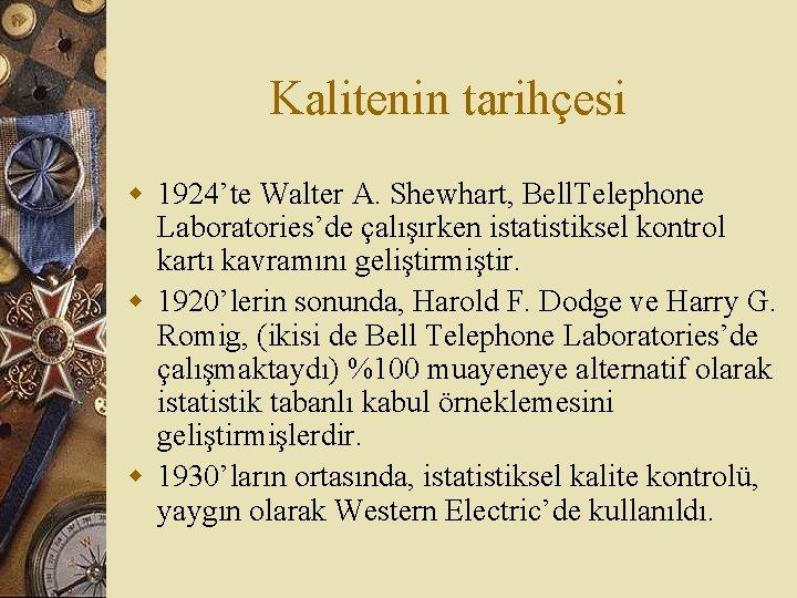 Kalitenin tarihçesi w 1924'te Walter A. Shewhart, Bell. Telephone Laboratories'de çalışırken istatistiksel kontrol kartı