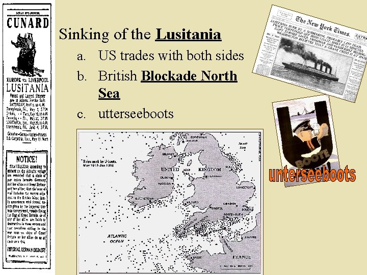 Sinking of the Lusitania a. US trades with both sides b. British Blockade North