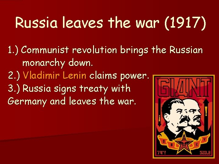 Russia leaves the war (1917) 1. ) Communist revolution brings the Russian monarchy down.