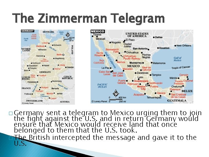 The Zimmerman Telegram � Germany sent a telegram to Mexico urging them to join