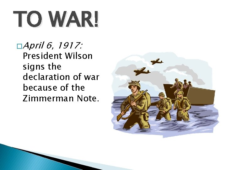 TO WAR! � April 6, 1917: President Wilson signs the declaration of war because