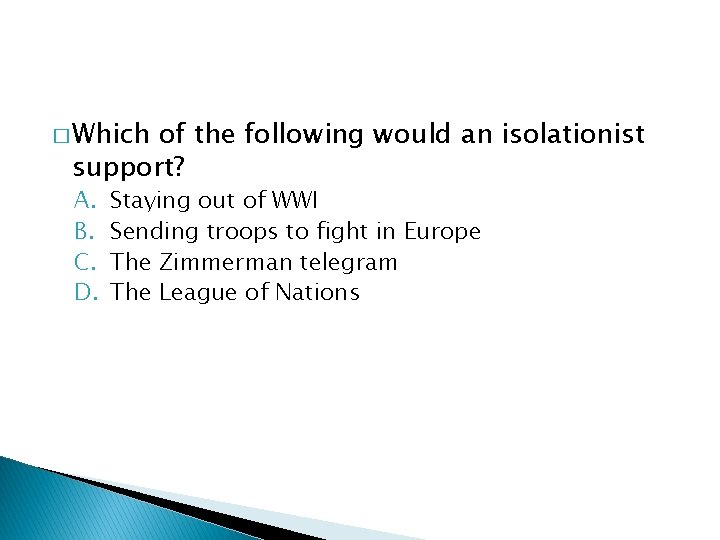 � Which of the following would an isolationist support? A. B. C. D. Staying