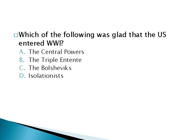 � Which of the following was glad that the US entered WWI? A. B.