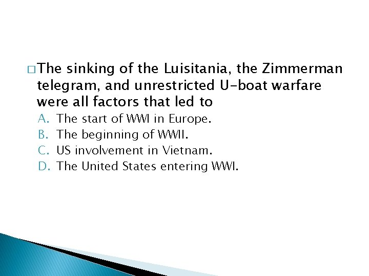 � The sinking of the Luisitania, the Zimmerman telegram, and unrestricted U-boat warfare were