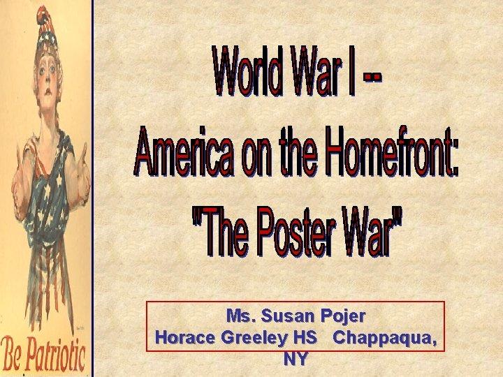 Ms. Susan Pojer Horace Greeley HS Chappaqua, NY