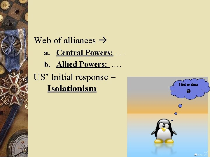 Web of alliances a. Central Powers: …. b. Allied Powers: …. US' Initial response