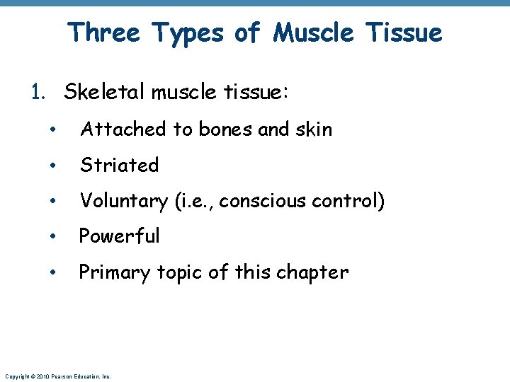 Three Types of Muscle Tissue 1. Skeletal muscle tissue: • Attached to bones and