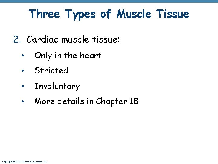 Three Types of Muscle Tissue 2. Cardiac muscle tissue: • Only in the heart