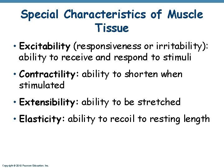 Special Characteristics of Muscle Tissue • Excitability (responsiveness or irritability): ability to receive and