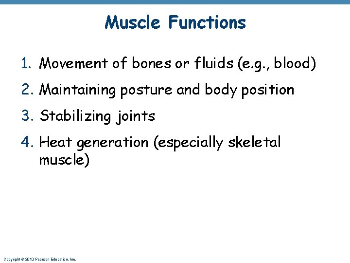 Muscle Functions 1. Movement of bones or fluids (e. g. , blood) 2. Maintaining