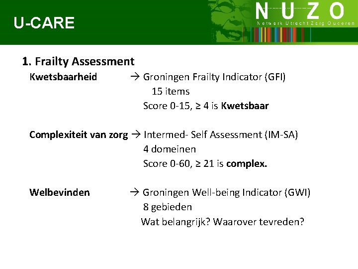 U-CARE 1. Frailty Assessment Kwetsbaarheid Groningen Frailty Indicator (GFI) 15 items Score 0 -15,