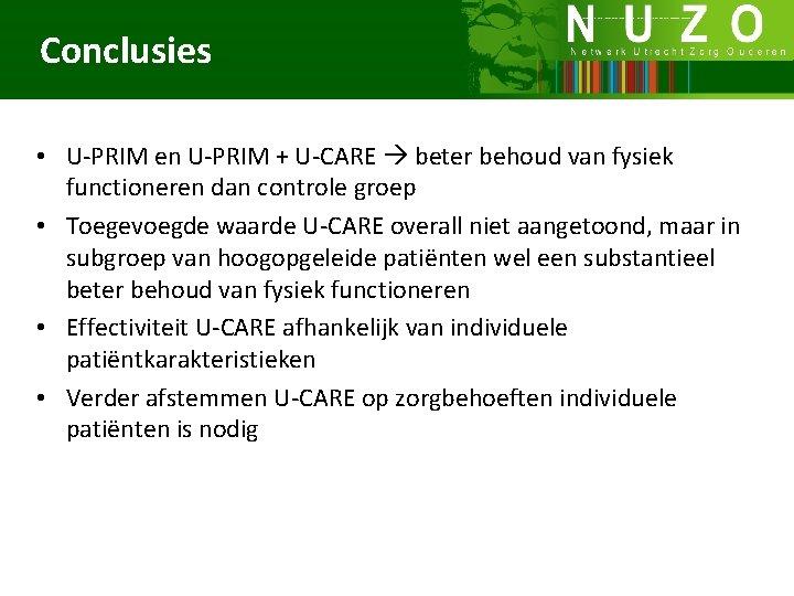 Conclusies • U-PRIM en U-PRIM + U-CARE beter behoud van fysiek functioneren dan controle