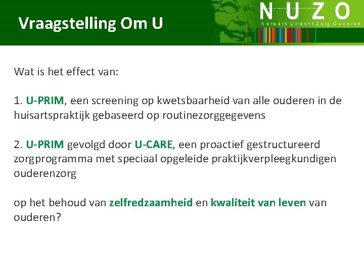 Vraagstelling Om U Wat is het effect van: 1. U-PRIM, een screening op kwetsbaarheid