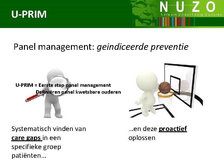 U-PRIM Panel management: geindiceerde preventie U-PRIM = Eerste stap panel management Definiëren panel kwetsbare