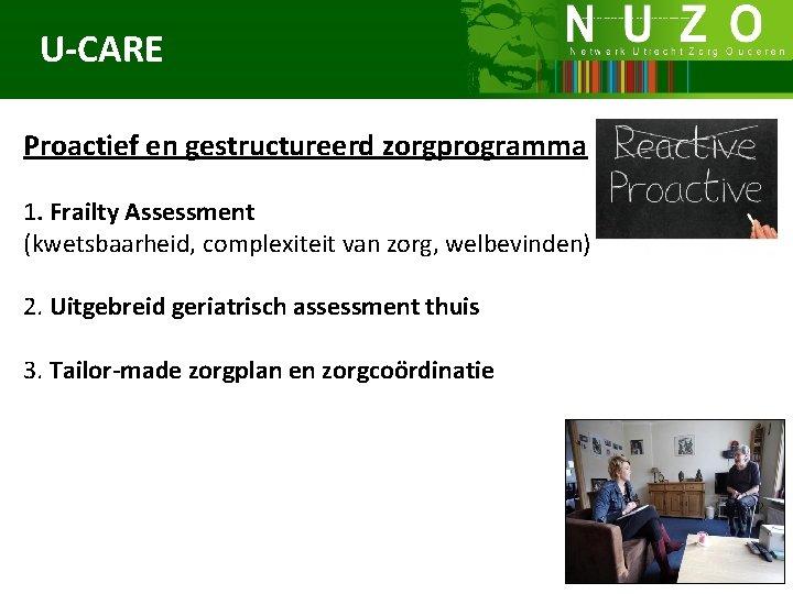 U-CARE Proactief en gestructureerd zorgprogramma 1. Frailty Assessment (kwetsbaarheid, complexiteit van zorg, welbevinden) 2.