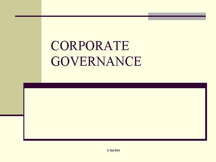 CORPORATE GOVERNANCE DSM 504