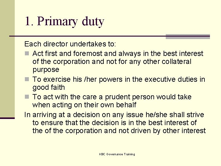 1. Primary duty Each director undertakes to: n Act first and foremost and always