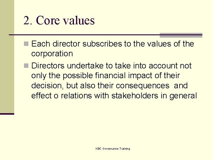 2. Core values n Each director subscribes to the values of the corporation n