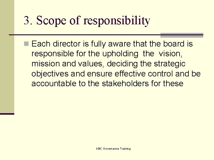 3. Scope of responsibility n Each director is fully aware that the board is