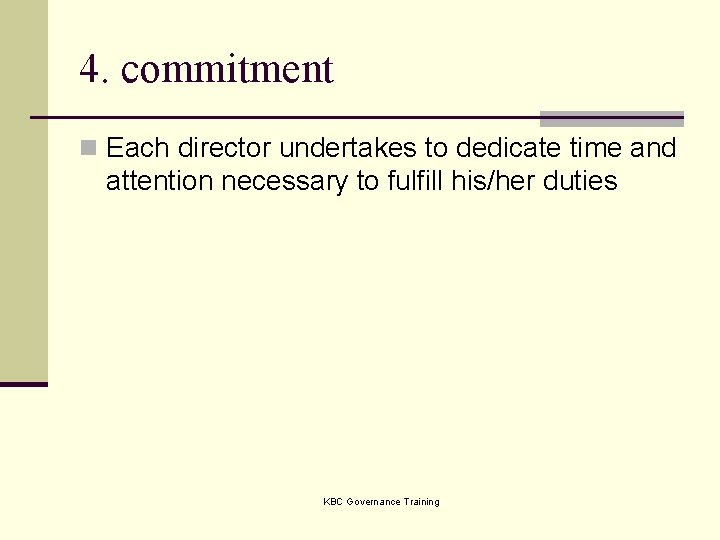 4. commitment n Each director undertakes to dedicate time and attention necessary to fulfill