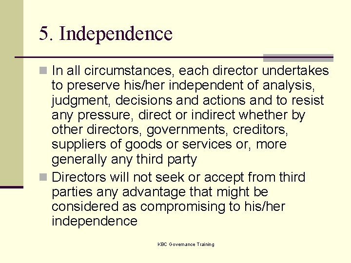 5. Independence n In all circumstances, each director undertakes to preserve his/her independent of