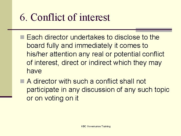 6. Conflict of interest n Each director undertakes to disclose to the board fully