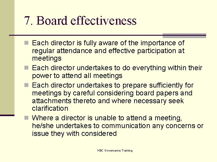 7. Board effectiveness n Each director is fully aware of the importance of regular