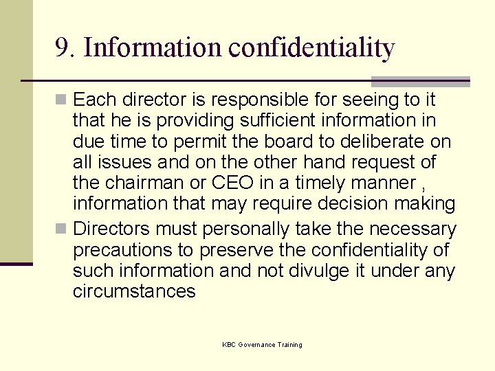 9. Information confidentiality n Each director is responsible for seeing to it that he