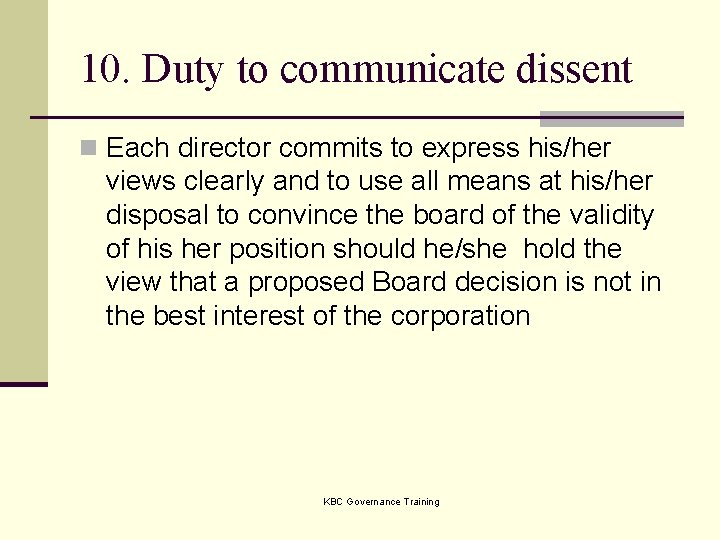 10. Duty to communicate dissent n Each director commits to express his/her views clearly