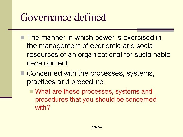 Governance defined n The manner in which power is exercised in the management of