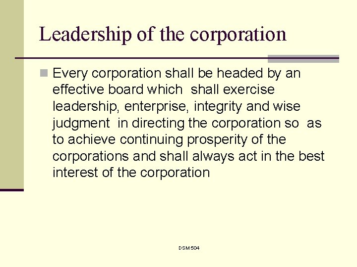 Leadership of the corporation n Every corporation shall be headed by an effective board